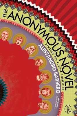 The Anonymous Novel: Sensing the Future Torments, Alessandro Barbero