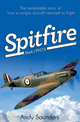 Image for Spitfire Mark I P9374 : the remarkable story of how a unique aircraft returned to Flight