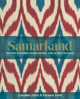 Image for Samarkand: Recipes and Stories from Central Asia and the Caucasus