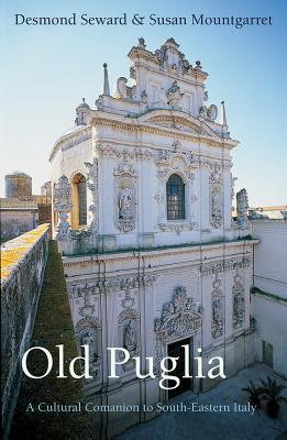 Old Puglia: A Cultural Companion to South-Eastern Italy (Armchair Traveller), Seward, Desmond; Mountgarret, Susan