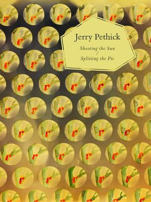 Image for Jerry Pethick: Shooting the Sun Splitting the Pie