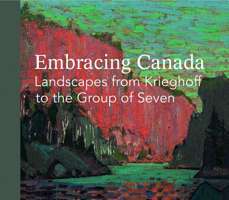 Image for Embracing Canada: Landscapes from Krieghoff to The Group of Seven