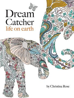 Image for Dream Catcher: life on earth: A powerful & inspiring colouring book celebrating the beauty of nature