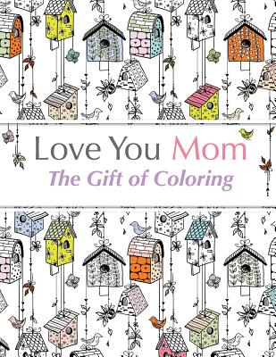 Love You Mom: The Gift Of Coloring: The perfect anti-stress coloring book for moms, Rose, Christina