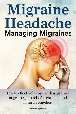 Image for Migraine Headache. Managing Migraines. How to effectively cope with migraines: migraine pain relief, treatment and natural remedies.