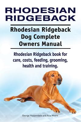 Image for Rhodesian Ridgeback. Rhodesian Ridgeback Dog Complete Owners Manual. Rhodesian Ridgeback book for care, costs, feeding, grooming, health and training.