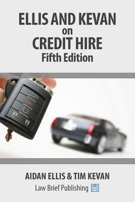 Ellis and Kevan on Credit Hire: Fifth Edition, Ellis, Aidan; Kevan, Tim