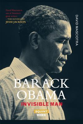 Barack Obama: Invisible Man, Masciotra, David