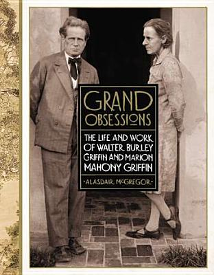Image for Grand Obsessions: The Life and Work of Walter Burley Griffin and Marion Mahony Griffin