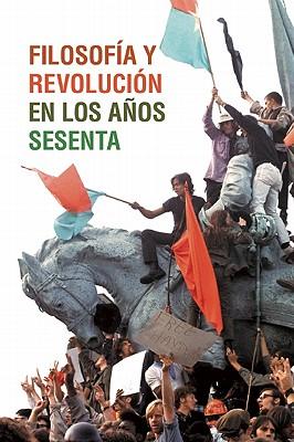 Filosof�a y revoluci�n en los a�os sesenta (Spanish Edition)