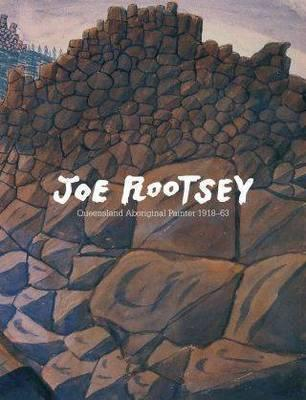 Image for Joe Rootsey: Queensland Aboriginal Painter 1918 - 63