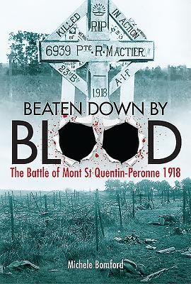 Image for Beaten Down By Blood: The Battle of Mont St Quentin-Peronne 1918
