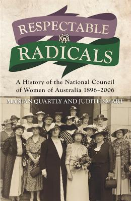 Image for Respectable Radicals: A History of the National Council of Women of Australia 1896-2006