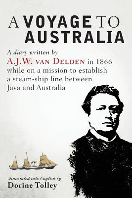 Image for A Voyage to Australia: Diary Written by A. J. W. Van Delden in 1866 While on a Mission to Establish a Staem Ship Line Between Java and Australia