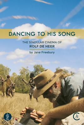 Image for Dancing to His Song: The Singular Cinema of Rolf de Heer
