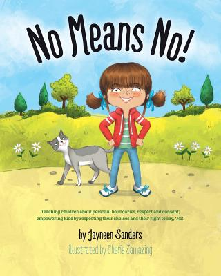 """Image for """"No Means No!: Teaching children about personal boundaries, respect and consent;  empowering kids by respecting their choices and their right to say, 'No!'"""""""