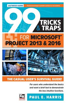 99 Tricks and Traps for Microsoft Project 2013 and 2016, Harris, Mr Paul E