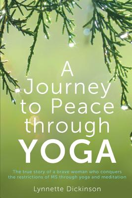 A Journey to Peace Through Yoga, Dickinson, Lynnette