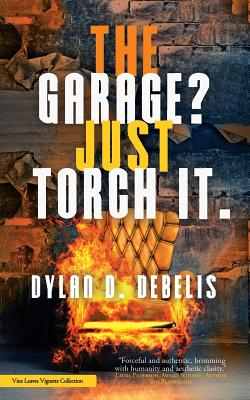 The Garage? Just Torch It., Debelis, Dylan D