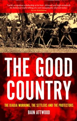Image for The Good Country: The Djadja Wurrung, the Settlers and the Protectors (Australian History)