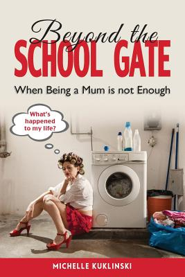 Beyond the School Gate: When Being a Mum Is Not Enough, Michelle, Kuklinski