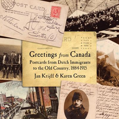 Image for Greetings from Canada: Postcards from Dutch Immigrants to the Old County, 1884-1915