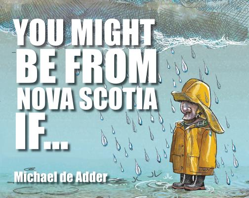 You Might Be From Nova Scotia If..., Michael de Adder