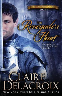 The Renegade's Heart: The True Love Brides Book 1, Delacroix, Claire
