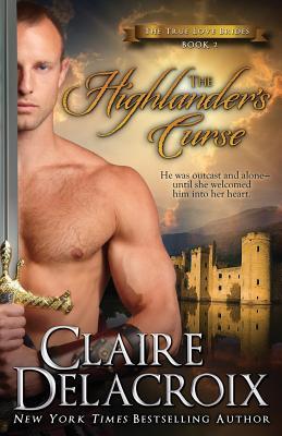The Highlander's Curse: The True Love Brides Book 2, Delacroix, Claire
