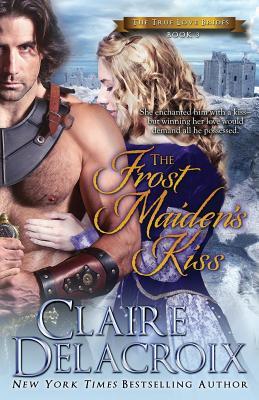 The Frost Maiden's Kiss: The True Love Brides Book 3, Delacroix, Claire