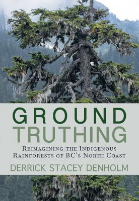 Image for Ground-Truthing: Reflections on the Indigenous Rainforests of BC's North Coast