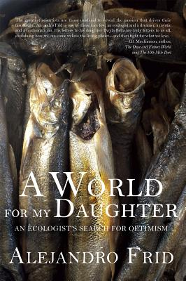Image for A World for My Daughter: An Ecologist's Search for Optimism