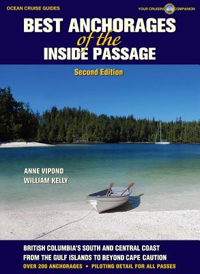 Best Anchorages of the Inside Passage -2nd Edition (Ocean Cruise Guides), Anne Vipond; William Kelly