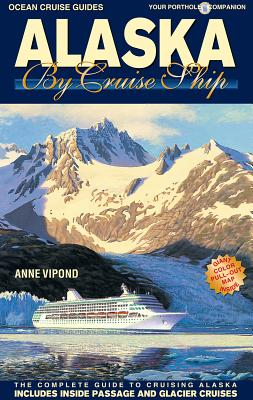Image for Alaska by Cruise Ship: The Complete Guide to Cruising Alaska - Includes Inside Passage and Glacier Cruises