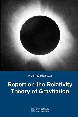 Report on The Relativity Theory of Gravitation, Eddington, Arthur S.