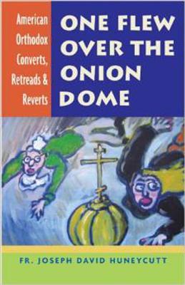 One Flew over the Onion Dome: American Orthodox Converts, Retreads & Reverts, JOSEPH DAVID HUNEYCUTT