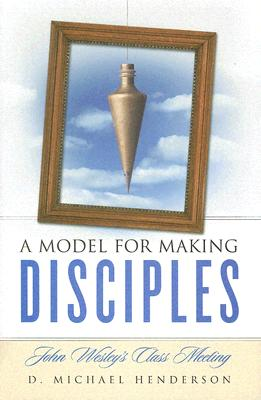 Image for Model for Making Disciples: John Wesley's Class