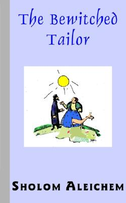 The Bewitched Tailor, Aleichem, Sholem