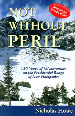 Image for Not Without Peril: 150 Years of Misadventure on the Presidential Range of New Hampshire