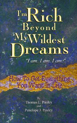 Image for I'm Rich Beyond My Wildest Dreams, I Am I Am I Am: How to Get Everything You Want in Life