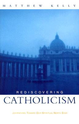 REDISCOVERING CATHOLICISM, KELLY, MATTHEW