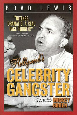 Image for Hollywood's Celebrity Gangster: The Incredible Life and Times of Mickey Cohen