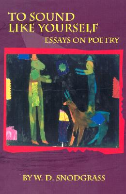 To Sound Like Yourself: Essays on Poetry (American Readers Series), Snodgrass, W.D.