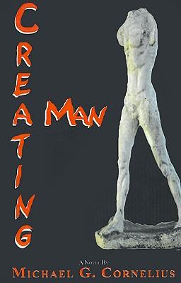 Image for CREATING MAN A NOVEL