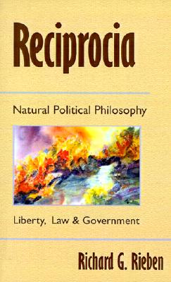 Image for Reciprocia: Natural Political Philosophy Liberty, Law and Goverment - Common Sense for the New Millennium