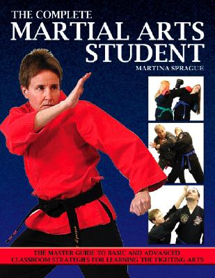 Image for The Complete Martial Arts Student: The Master Guide To Basic and Advanced Classroom Strategies for Learning the Fighting Arts