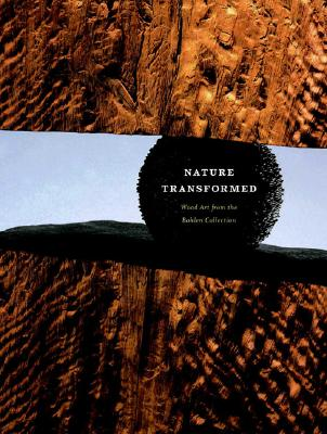 Image for Nature Transformed: Wood Art from the Bohlen Collection