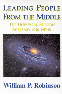 Image for Leading People From the Middle: The Universal Mission of Heart and Mind