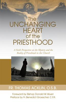 The Unchanging Heart of the Priesthood, Acklin, Fr. Thomas
