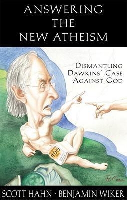 Answering the New Atheism: Dismantling Dawkins' Case Against God, Scott Hahn, Benjamin Wiker